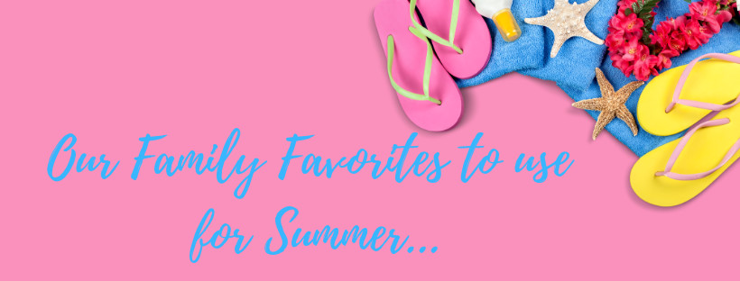 Our Family Favorites for the Summer Ahead!
