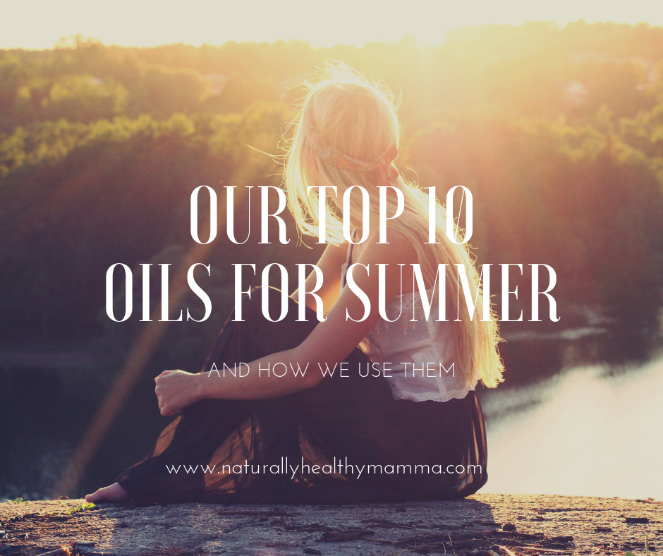 Our Top 10 Oils for the Summer and How to use them!!!