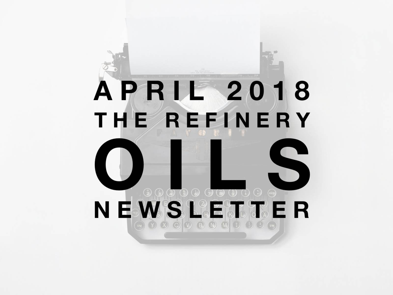 The Refinery Oils Newsletter | April 2018