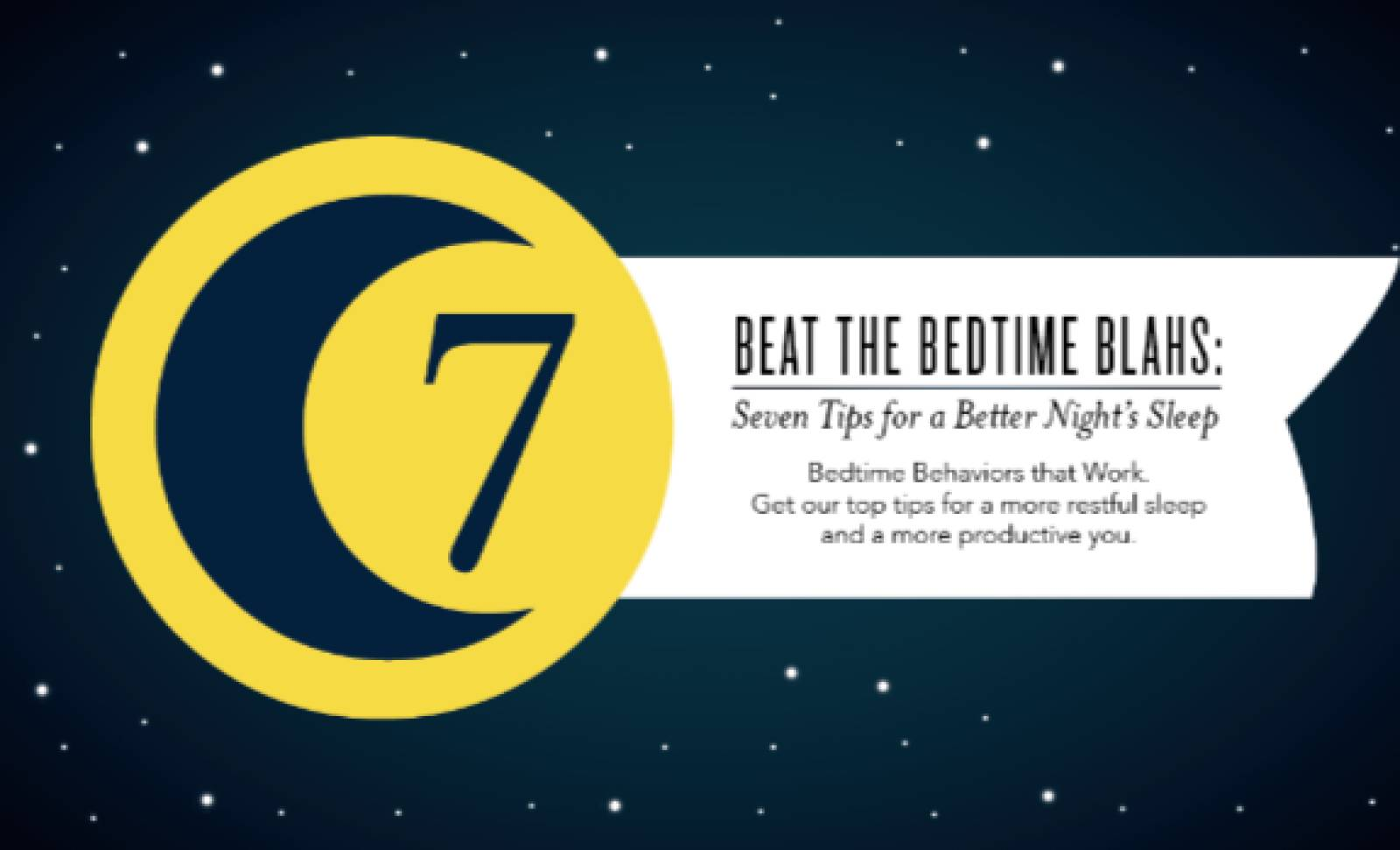 Beat the Bedtime Blahs: Seven Tips for a Better Night's Sleep