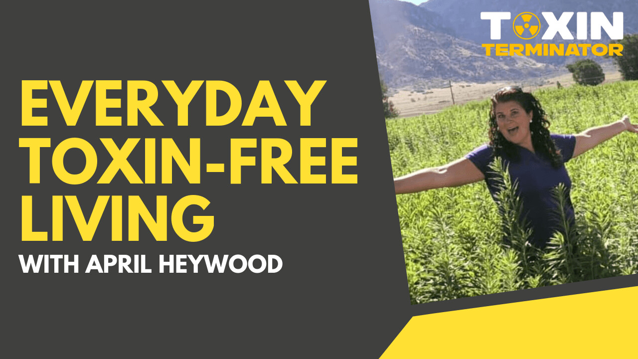 Everyday Toxin-Free Living with April Heywood