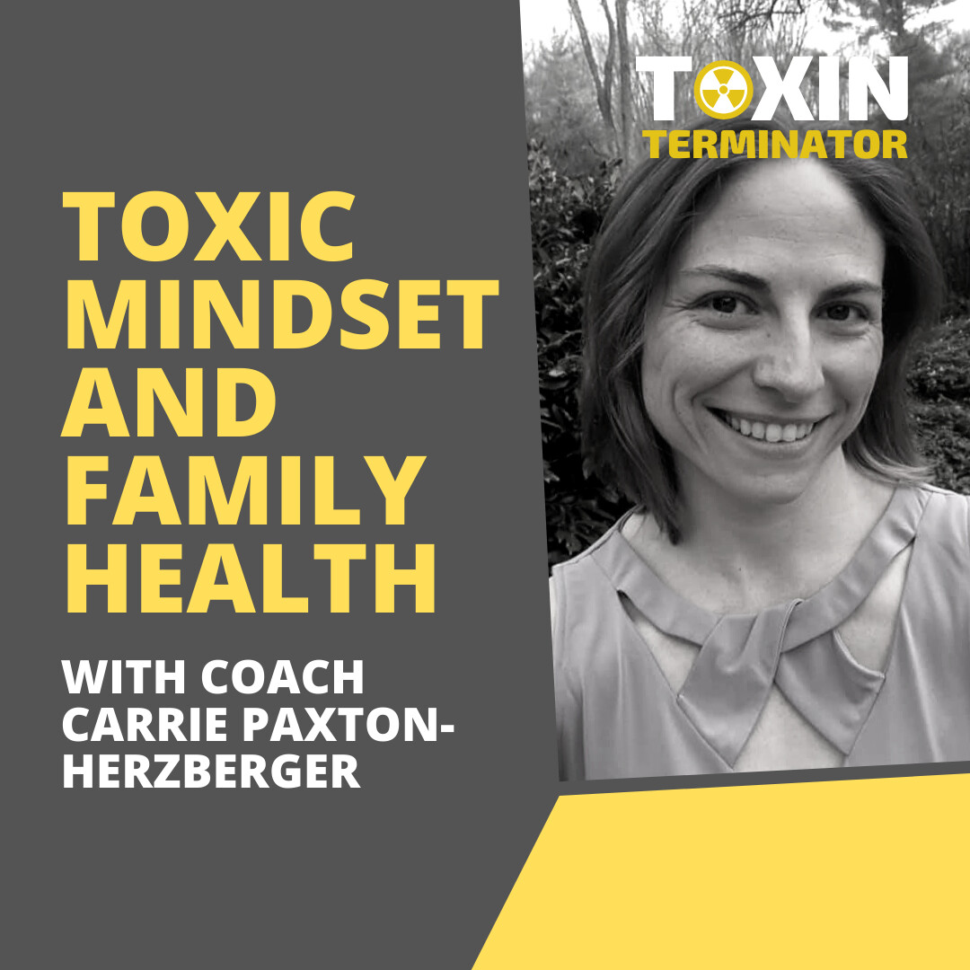 Family Health and How to Overcome Toxic Mindsets with Coach Carrie Paxton-Herzberger