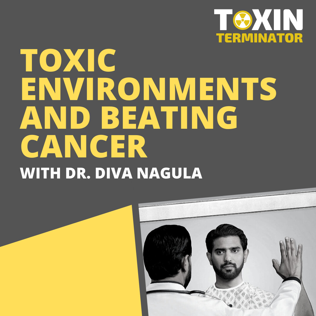 Toxic Environments and Beating Cancer with Dr. Diva Nagula