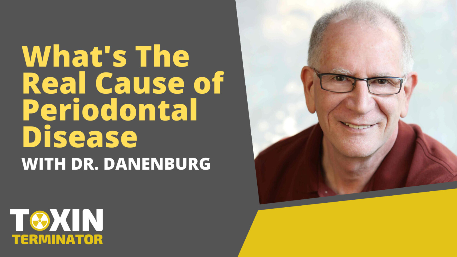 What's the real cause of periodontal disease with Dr. Danenburg