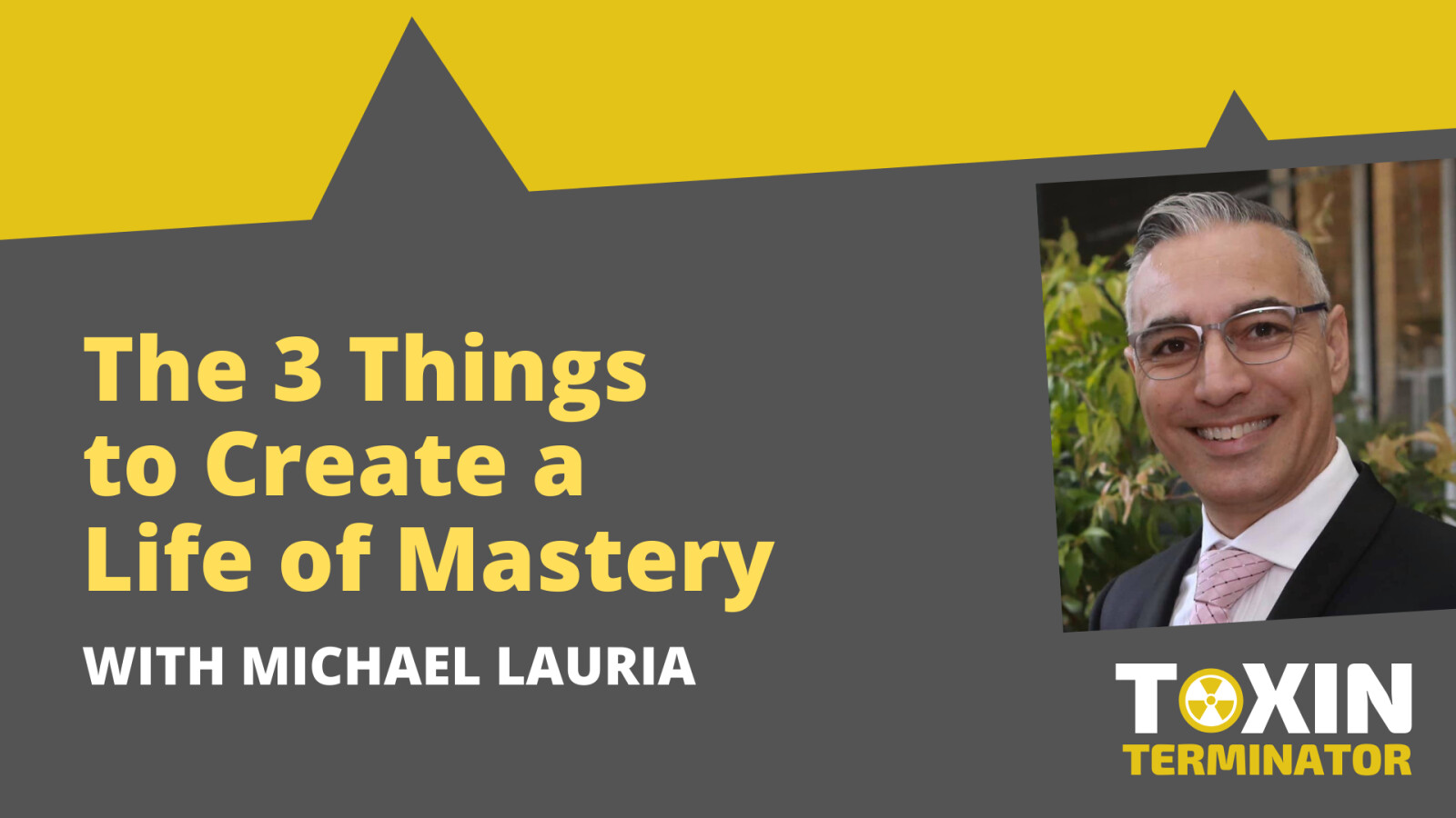 The 3 Things to Create a Life of Mastery with Michael Lauria