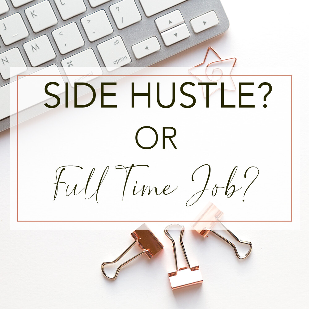 Side Hustle or Full Time Job?