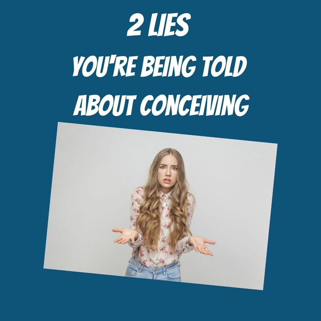 2 LIES you're being told about Conceiving