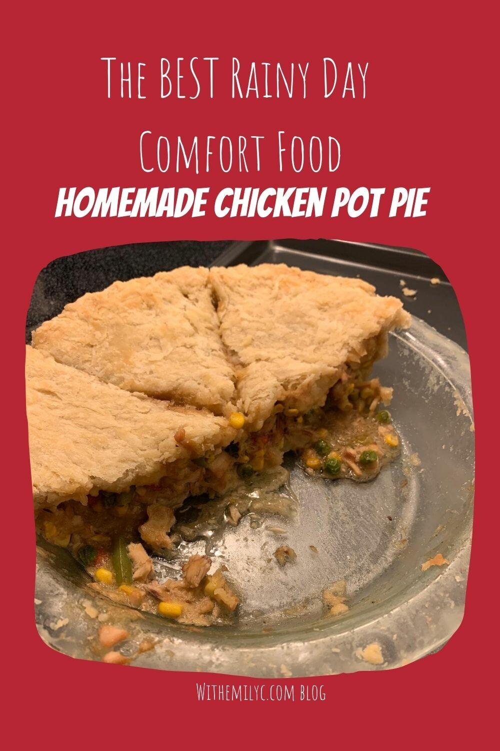 The BEST rainy day comfort food: Homemade Chicken Pot Pie