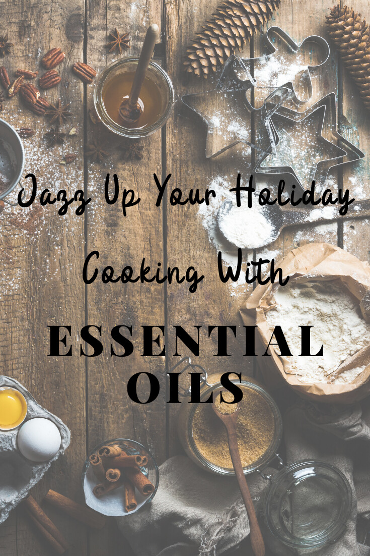 Jazz  Up Your Holiday Cooking With Essential Oils