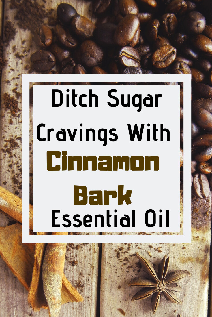 Ditch Sugar Cravings With Cinnamon Bark Essential Oil