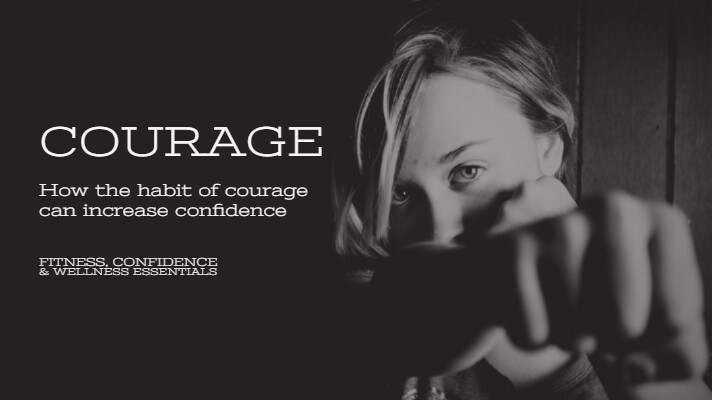 How The Habit Of Courage Can Increase Confidence