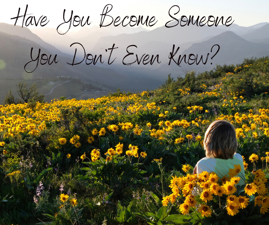 Have you become someone you don't even know?