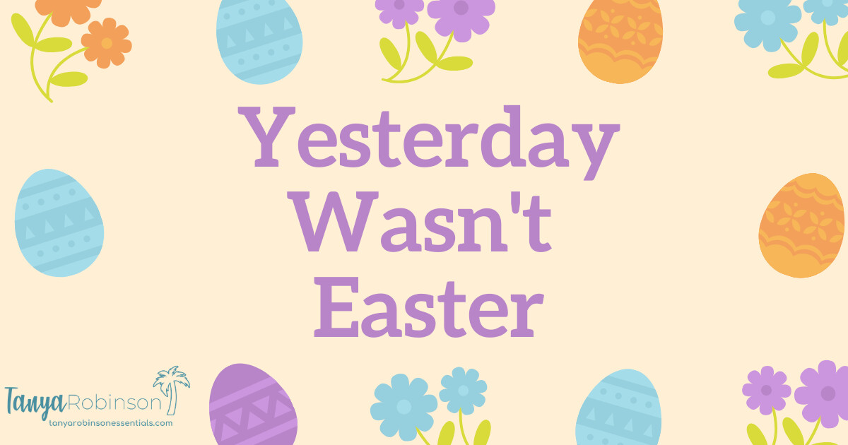 Yesterday Wasn't Easter