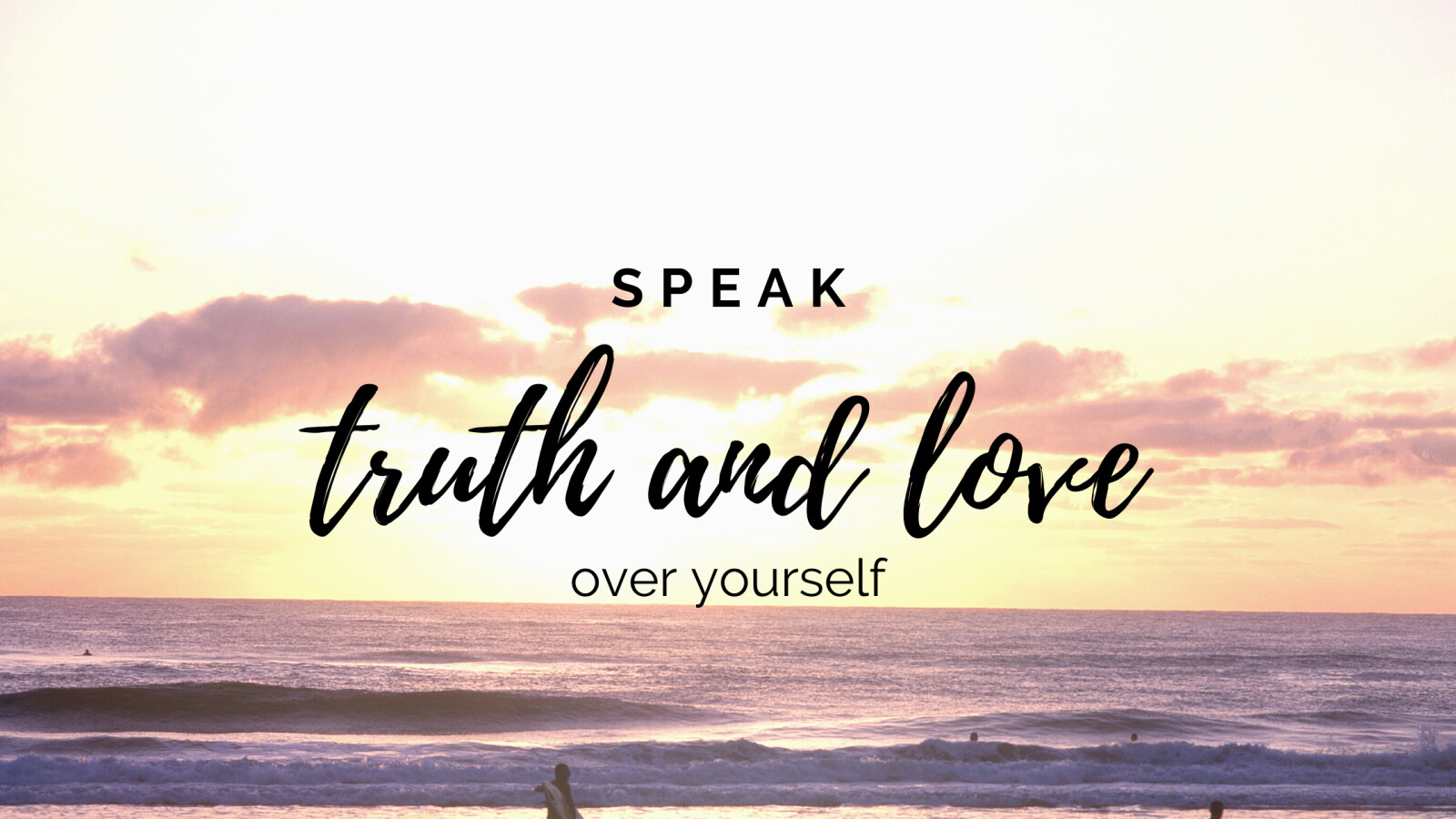 Speak Love and Truth Over Yourself