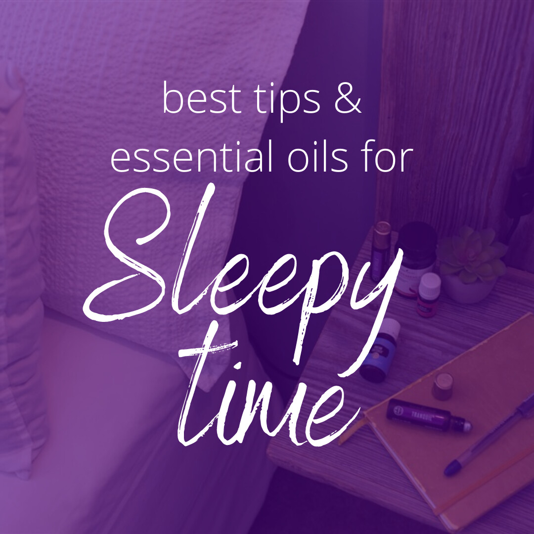 Our best tips and essential oils  for sleepy time!