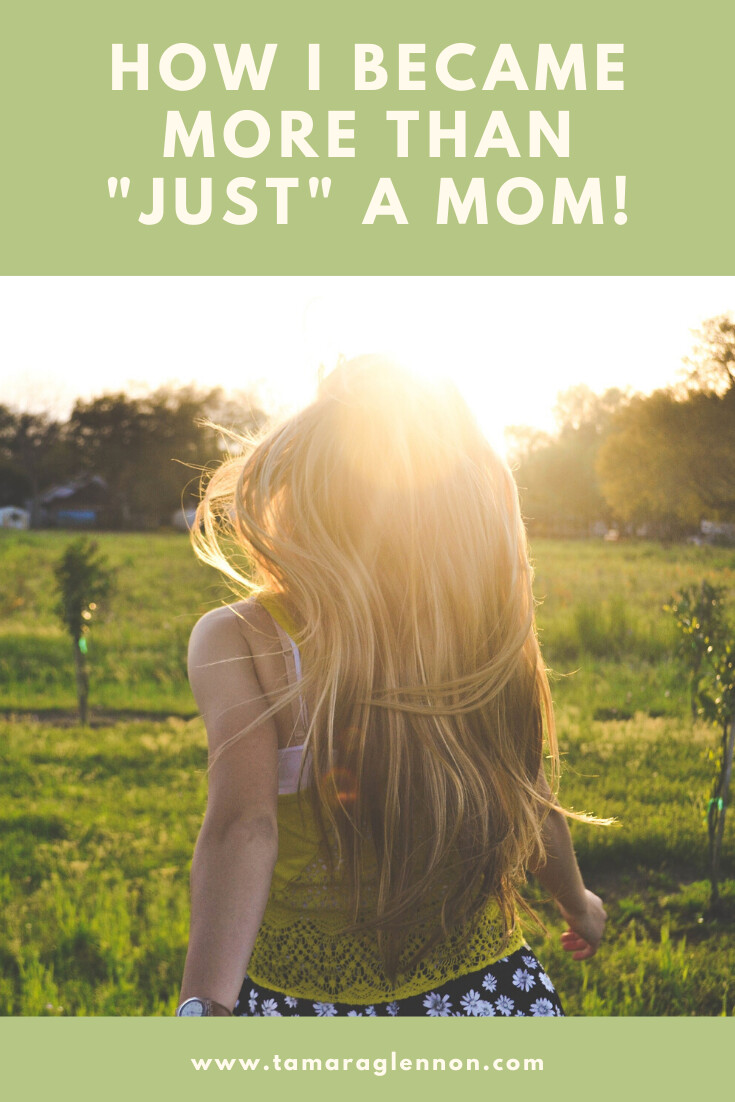 "How I became more than ""just"" a mom."