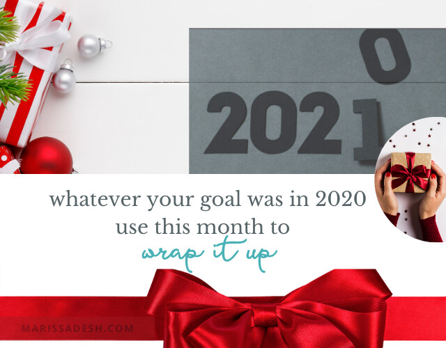 WHATEVER YOUR GOAL WAS IN 2020, USE THIS MONTH TO WRAP IT UP