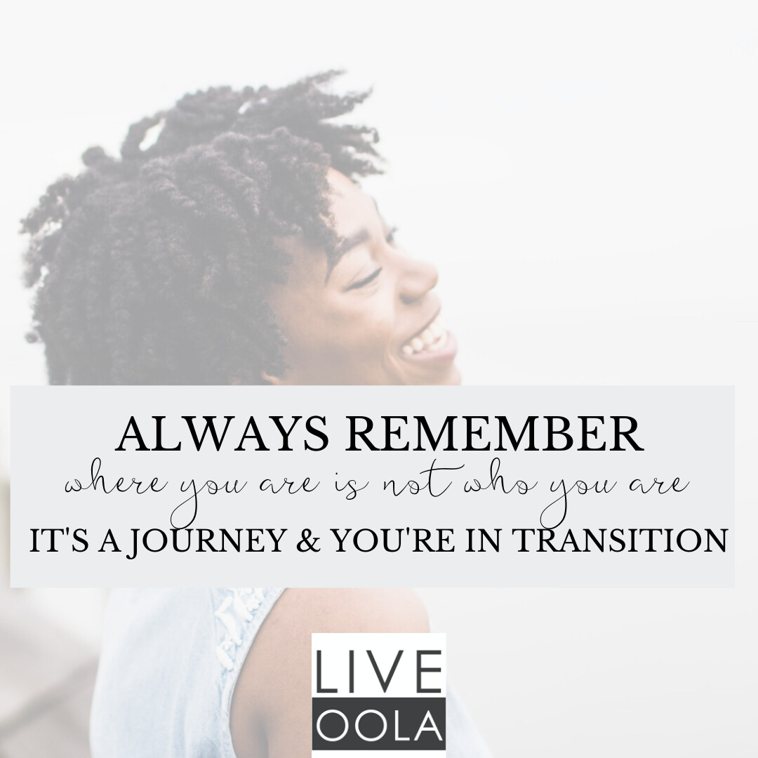 HOW TO GET THROUGH THE TRANSITION: WHERE YOU ARE IS NOT WHO YOU ARE