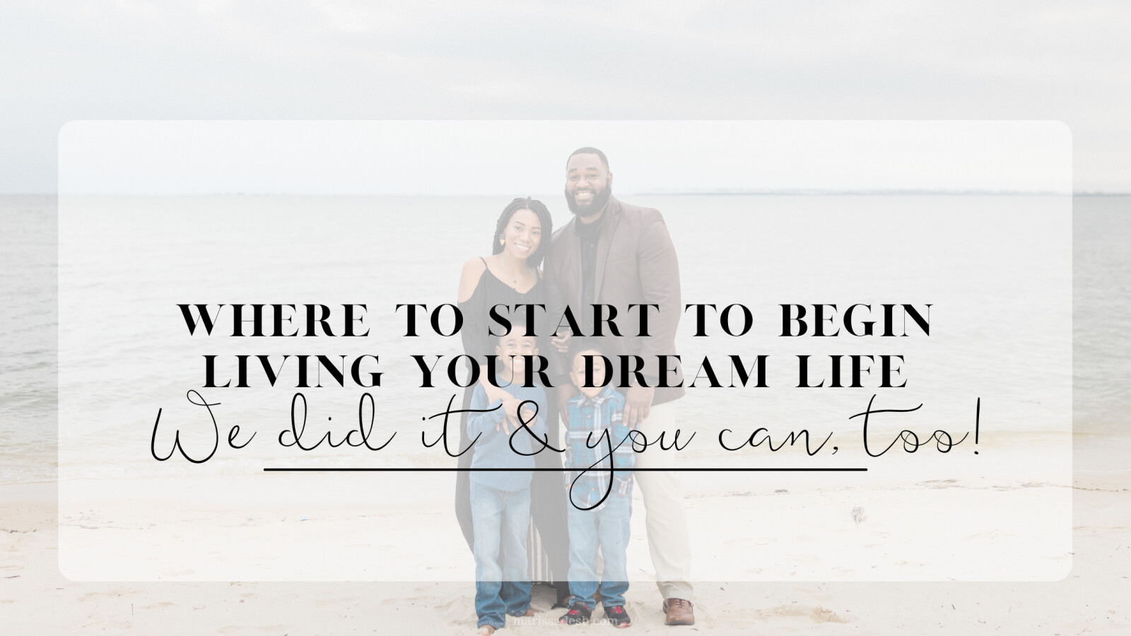Where to start to begin living your dream life | We did it, and you can, too!