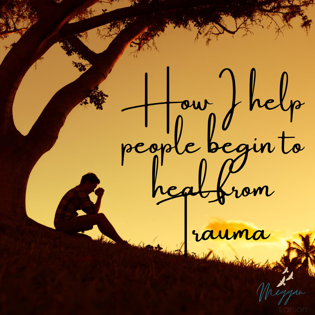 How I Help People Begin to Heal From Trauma