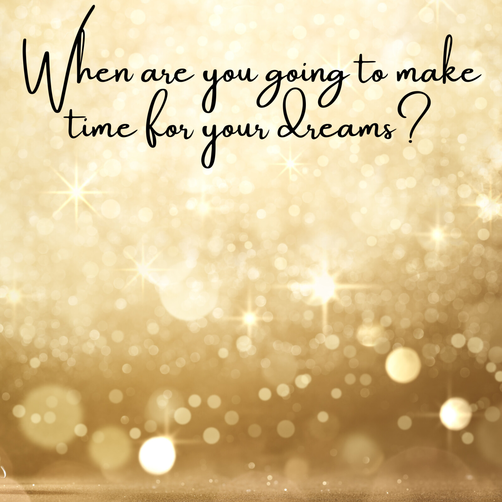 When are you Going to Make Time for Your Dreams?