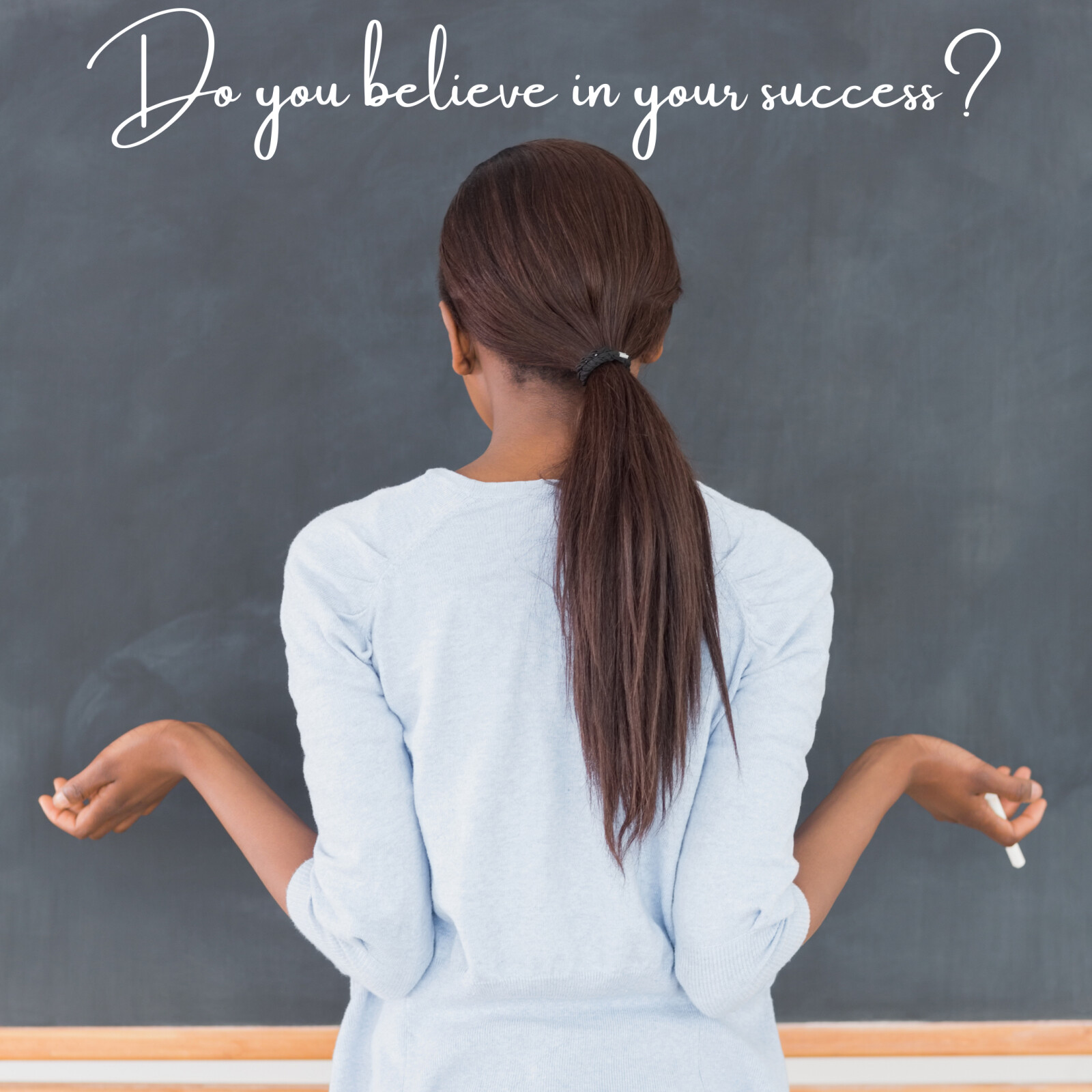 Do you believe in your success?