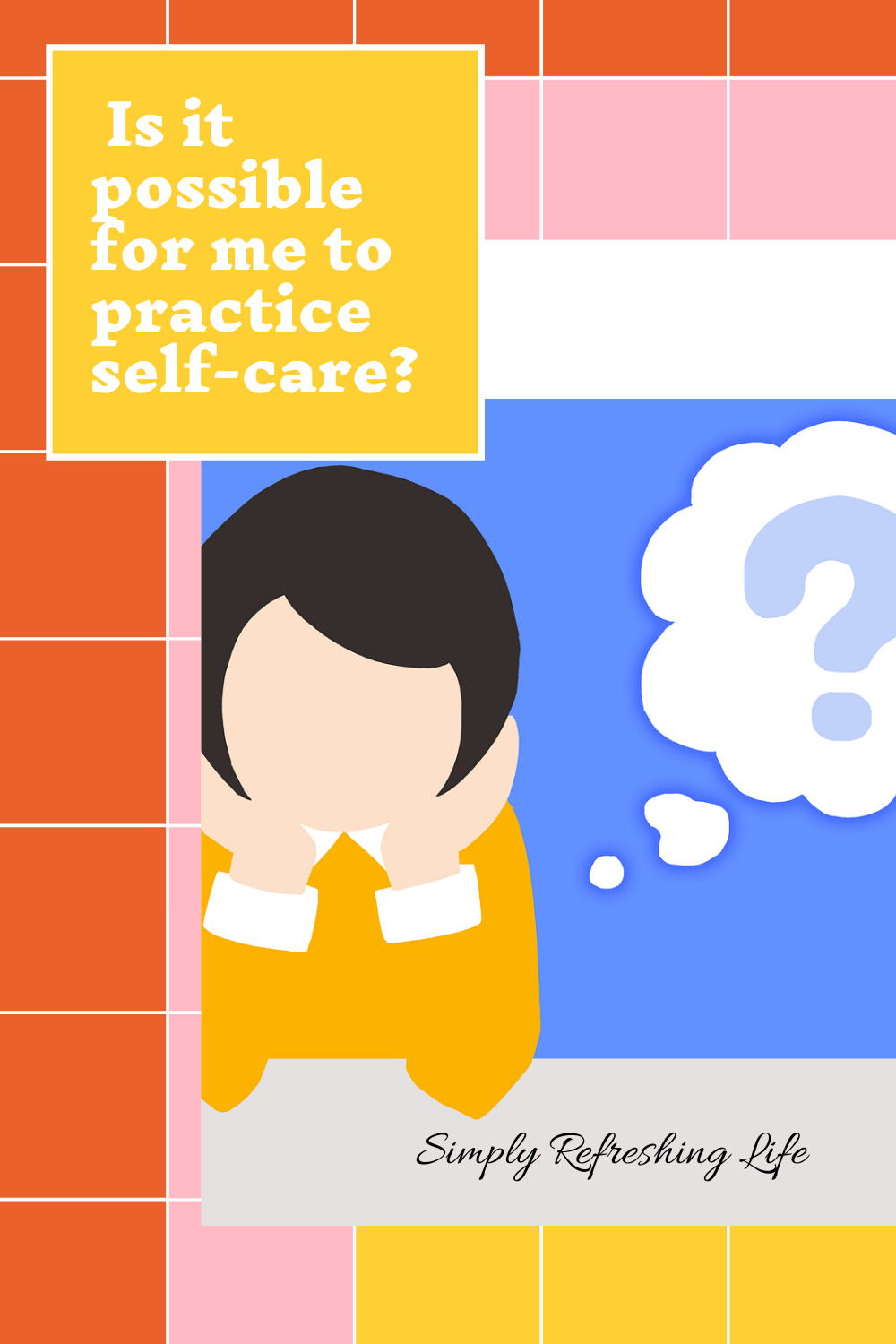 Is it Possible for me to Practice Self-Care?