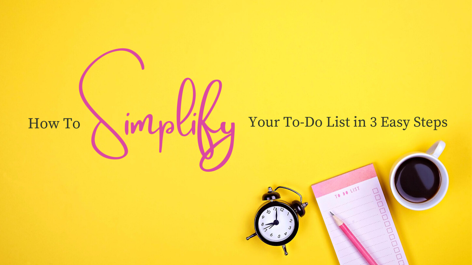 How to Simplify Your To-Do List in 3  Easy Steps