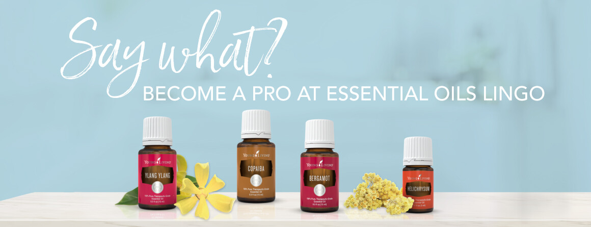 Say What?   Essential Oil Lingo