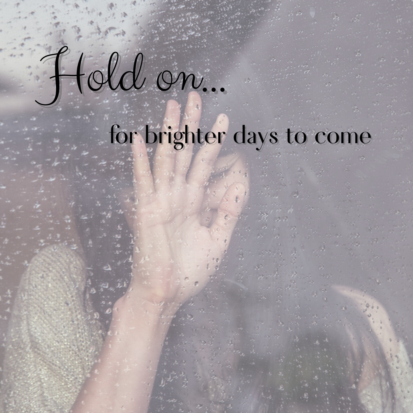 Hold on...for brighter days to come