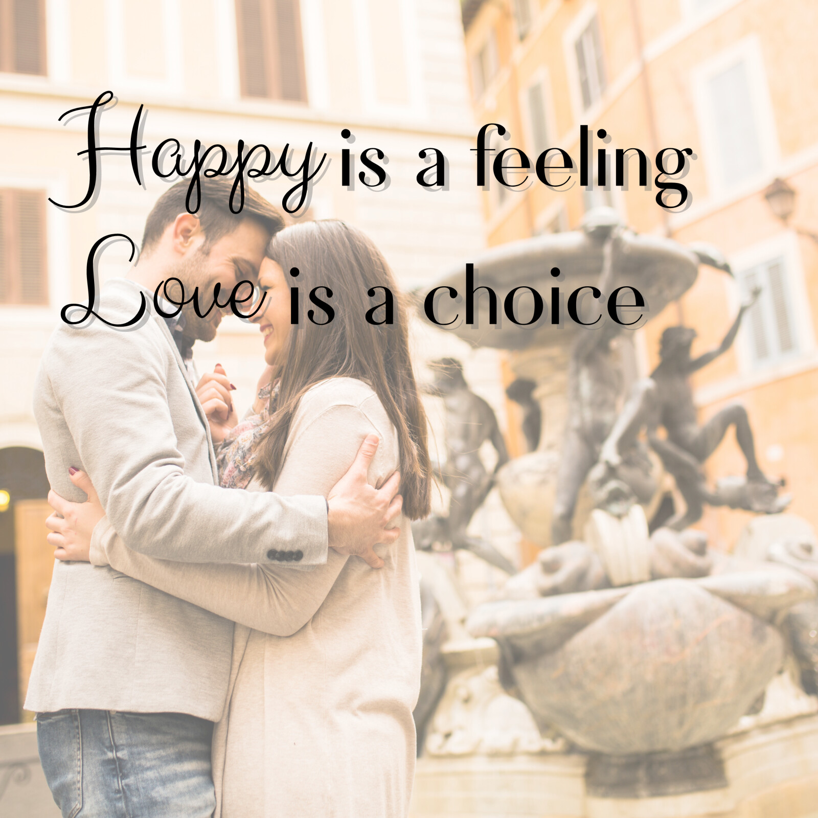 Happy is a feeling, Love is a choice