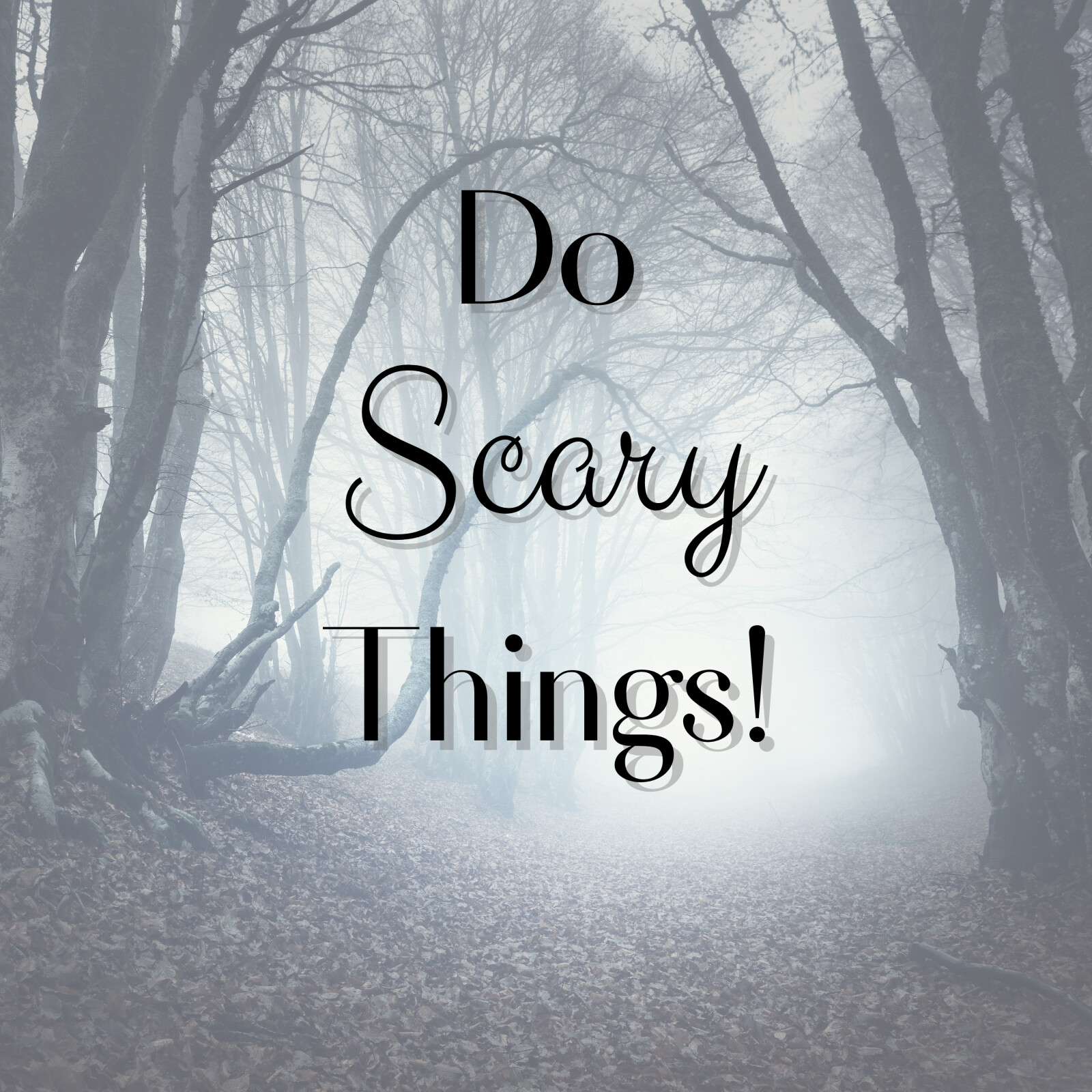Do Scary Things!