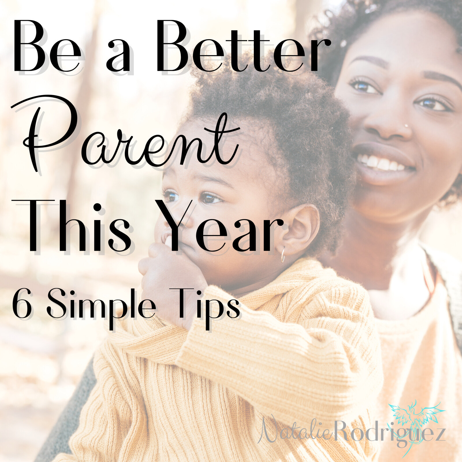 Be a Better Parent This Year: 6 Simple Tips