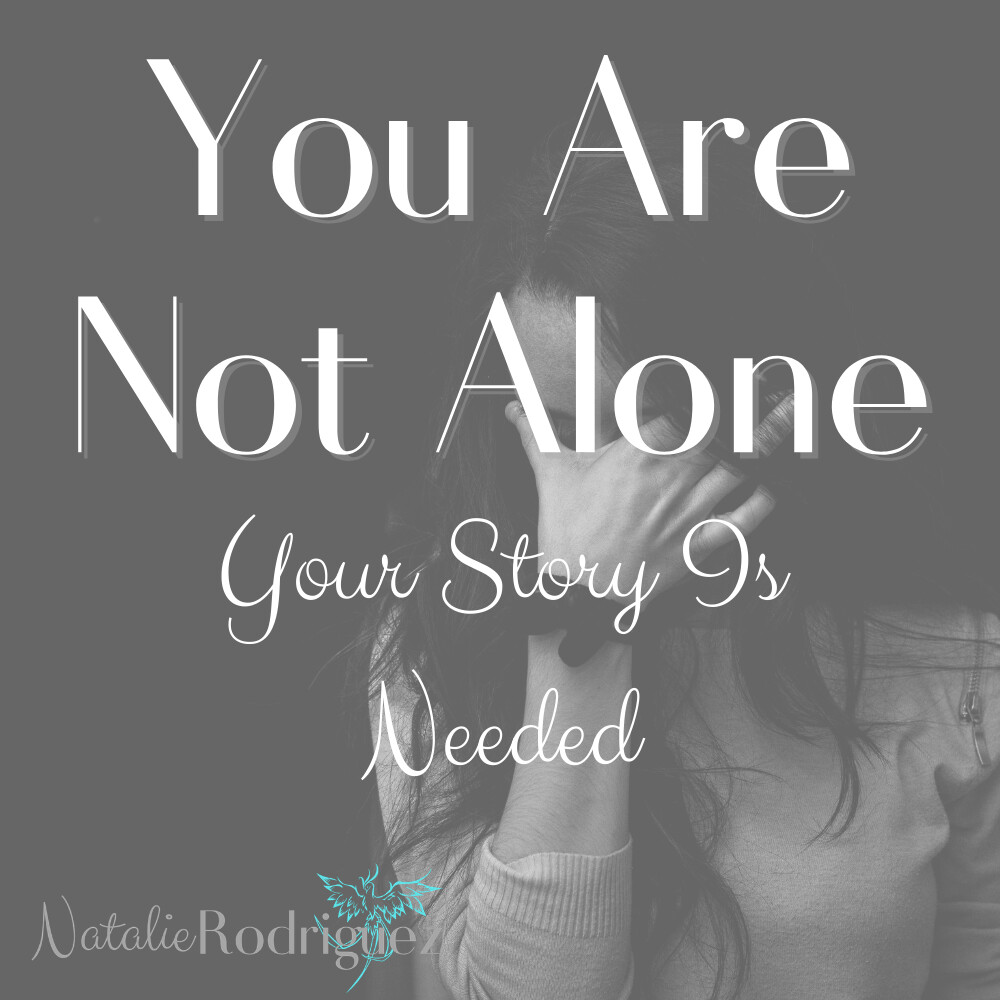 You Are Not Alone, Your Story Is Needed